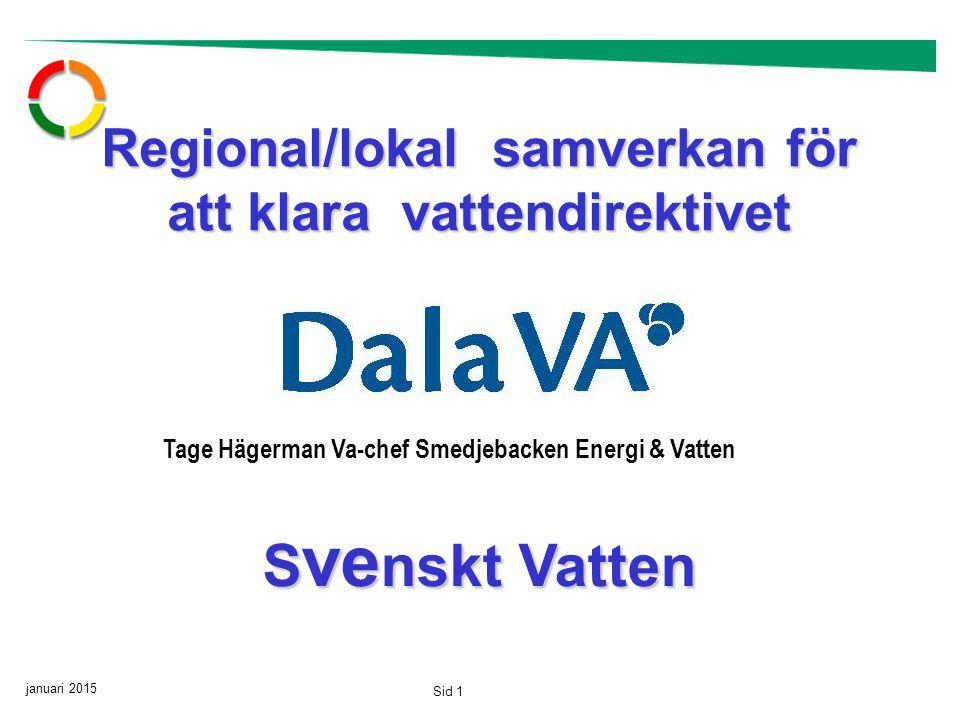 januari 2015 Sid 1 Regional/lokal samverkan för att klara vattendirektivet S ve nskt Vatten Tage Hägerman Va-chef Smedjebacken Energi & Vatten