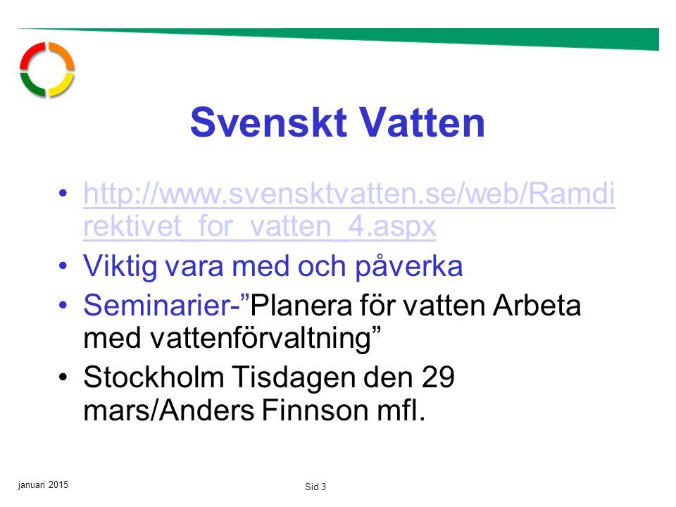 januari 2015 Sid 3 Svenskt Vatten http://www.svensktvatten.se/web/Ramdi rektivet_for_vatten_4.aspxhttp://www.svensktvatten.se/web/Ramdi rektivet_for_vatten_4.aspx Viktig vara med och påverka Seminarier- Planera för vatten Arbeta med vattenförvaltning Stockholm Tisdagen den 29 mars/Anders Finnson mfl.