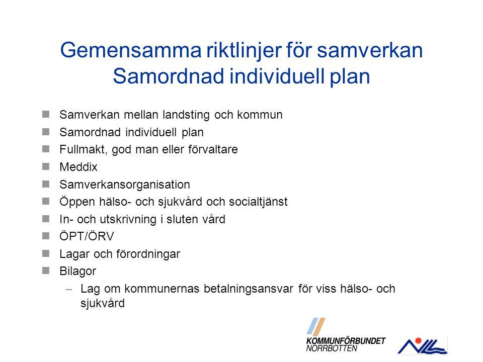 Gemensamma riktlinjer för samverkan Samordnad individuell plan Samverkan mellan landsting och kommun Samordnad individuell plan Fullmakt, god man elle