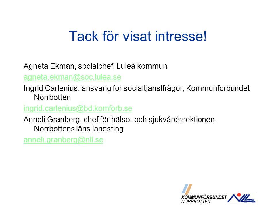 Tack för visat intresse! Agneta Ekman, socialchef, Luleå kommun agneta.ekman@soc.lulea.se Ingrid Carlenius, ansvarig för socialtjänstfrågor, Kommunför