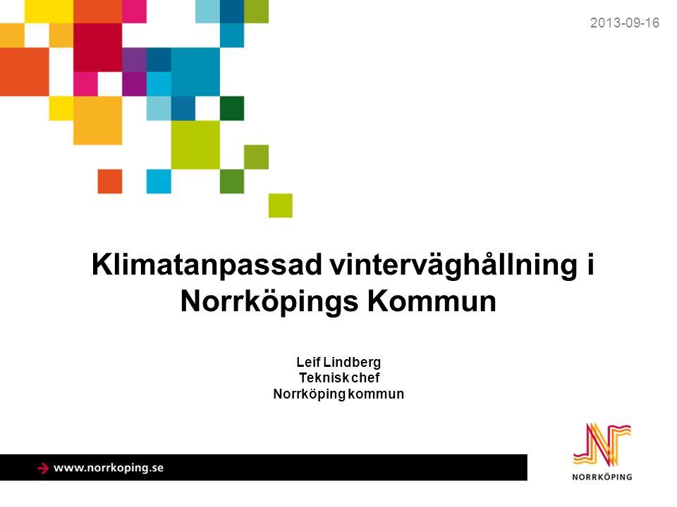 Klimatanpassad vinterväghållning i Norrköpings Kommun Leif Lindberg Teknisk chef Norrköping kommun 2013-09-16