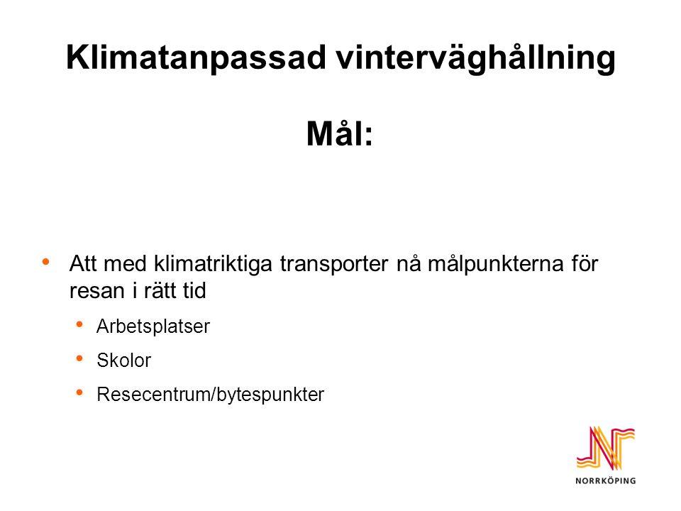 Klimatanpassad vinterväghållning Mål: Att med klimatriktiga transporter nå målpunkterna för resan i rätt tid Arbetsplatser Skolor Resecentrum/bytespunkter