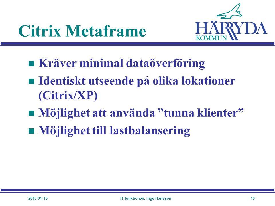 2015-01-10IT-funktionen, Inge Hansson10 Citrix Metaframe n Kräver minimal dataöverföring n Identiskt utseende på olika lokationer (Citrix/XP) n Möjlig