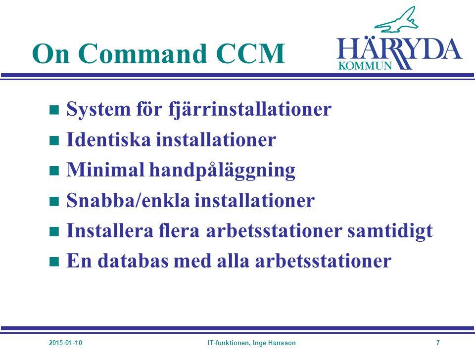 2015-01-10IT-funktionen, Inge Hansson7 On Command CCM n System för fjärrinstallationer n Identiska installationer n Minimal handpåläggning n Snabba/en