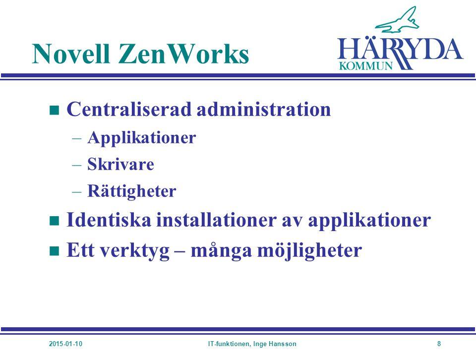 2015-01-10IT-funktionen, Inge Hansson9 Katalogtjänst n Novell eDirectory –Alla objekt på samma ställe –Integrering med e-post system –Plattformsoberoende n Microsoft Active Directory –Minimal handpåläggning –Kommunicerar med eDirectory via DirXML