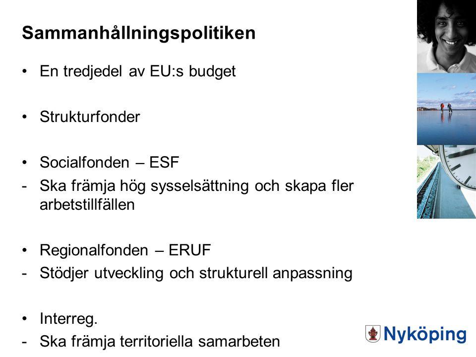 Sammanhållningspolitiken En tredjedel av EU:s budget Strukturfonder Socialfonden – ESF -Ska främja hög sysselsättning och skapa fler arbetstillfällen Regionalfonden – ERUF -Stödjer utveckling och strukturell anpassning Interreg.