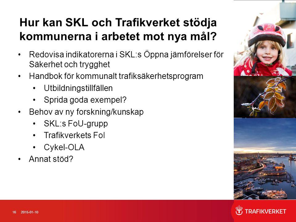 162015-01-10 Hur kan SKL och Trafikverket stödja kommunerna i arbetet mot nya mål? Redovisa indikatorerna i SKL:s Öppna jämförelser för Säkerhet och t