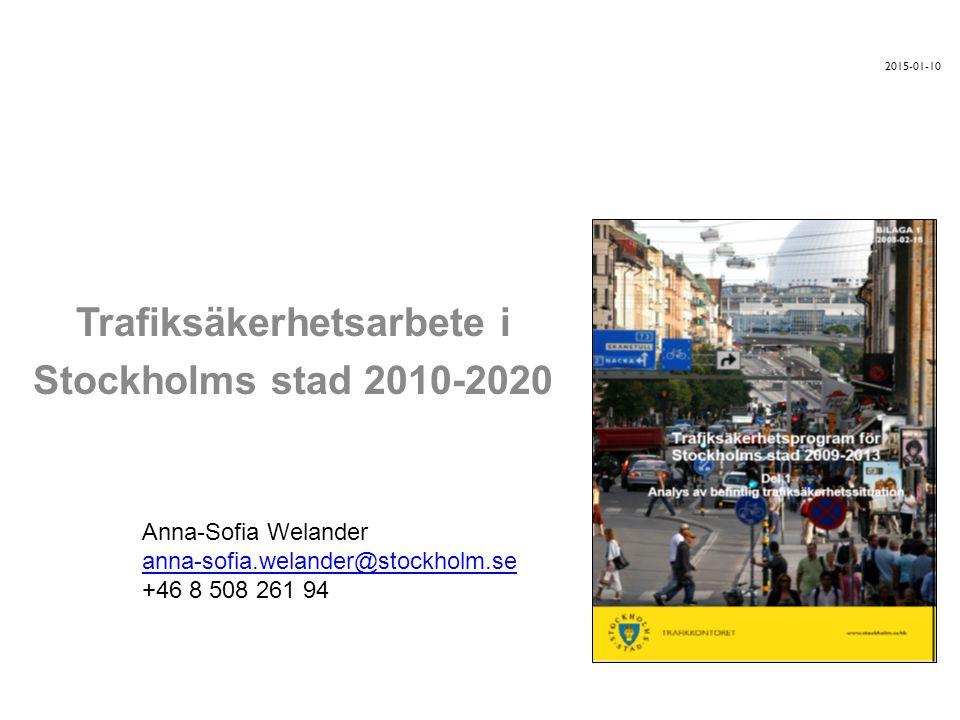 2015-01-10 Trafiksäkerhetsarbete i Stockholms stad 2010-2020 Anna-Sofia Welander anna-sofia.welander@stockholm.se +46 8 508 261 94