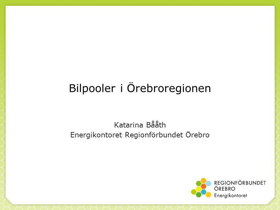 Bilpooler i Örebroregionen Katarina Bååth Energikontoret Regionförbundet Örebro