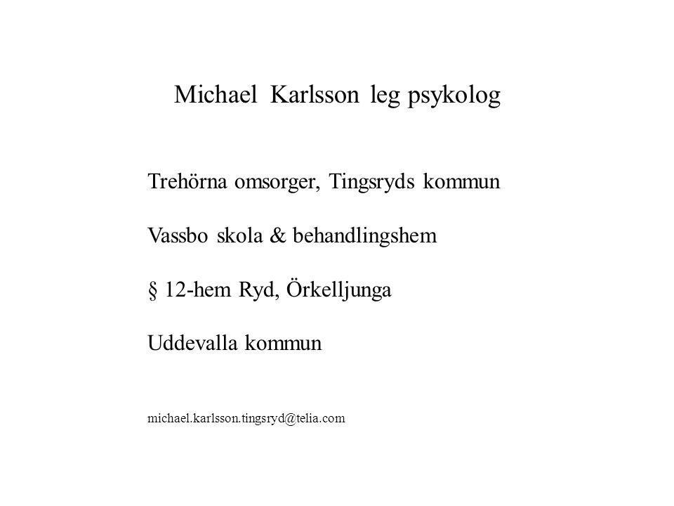 Michael Karlsson leg psykolog Trehörna omsorger, Tingsryds kommun Vassbo skola & behandlingshem § 12-hem Ryd, Örkelljunga Uddevalla kommun michael.karlsson.tingsryd@telia.com
