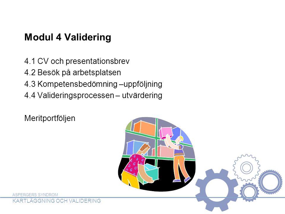 ASPERGERS SYNDROM KARTLÄGGNING OCH VALIDERING Modul 4 Validering 4.1 CV och presentationsbrev 4.2 Besök på arbetsplatsen 4.3 Kompetensbedömning –uppfö