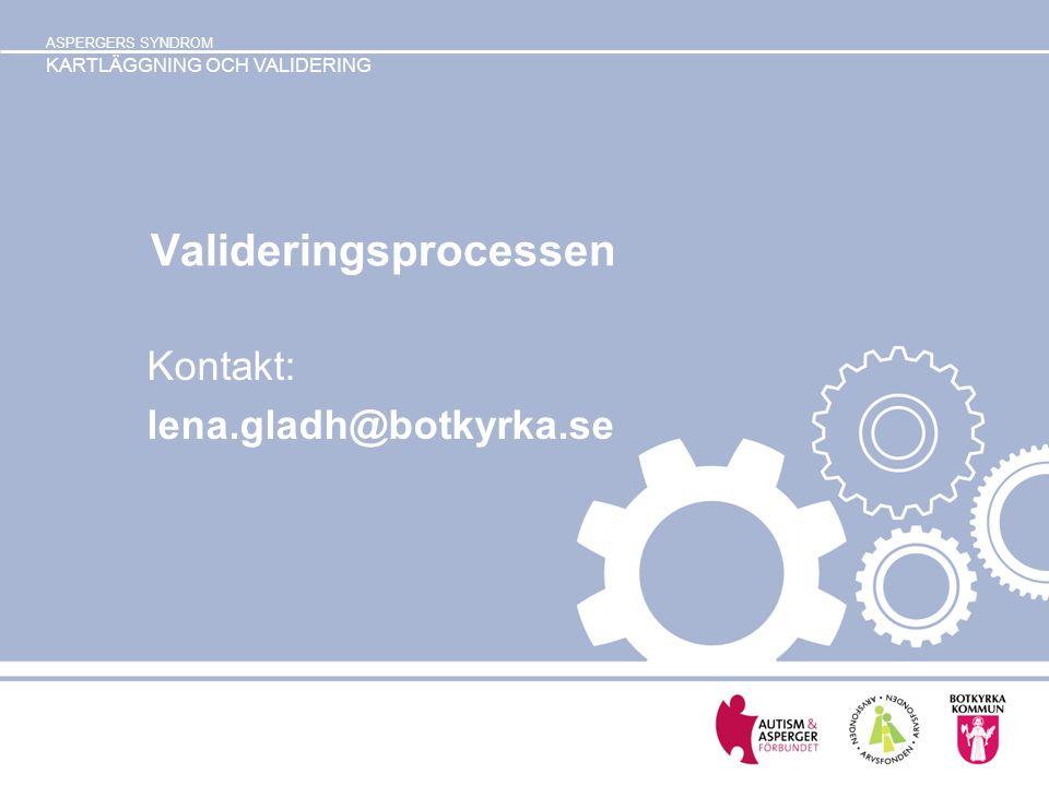 ASPERGERS SYNDROM KARTLÄGGNING OCH VALIDERING Valideringsprocessen Kontakt: lena.gladh@botkyrka.se