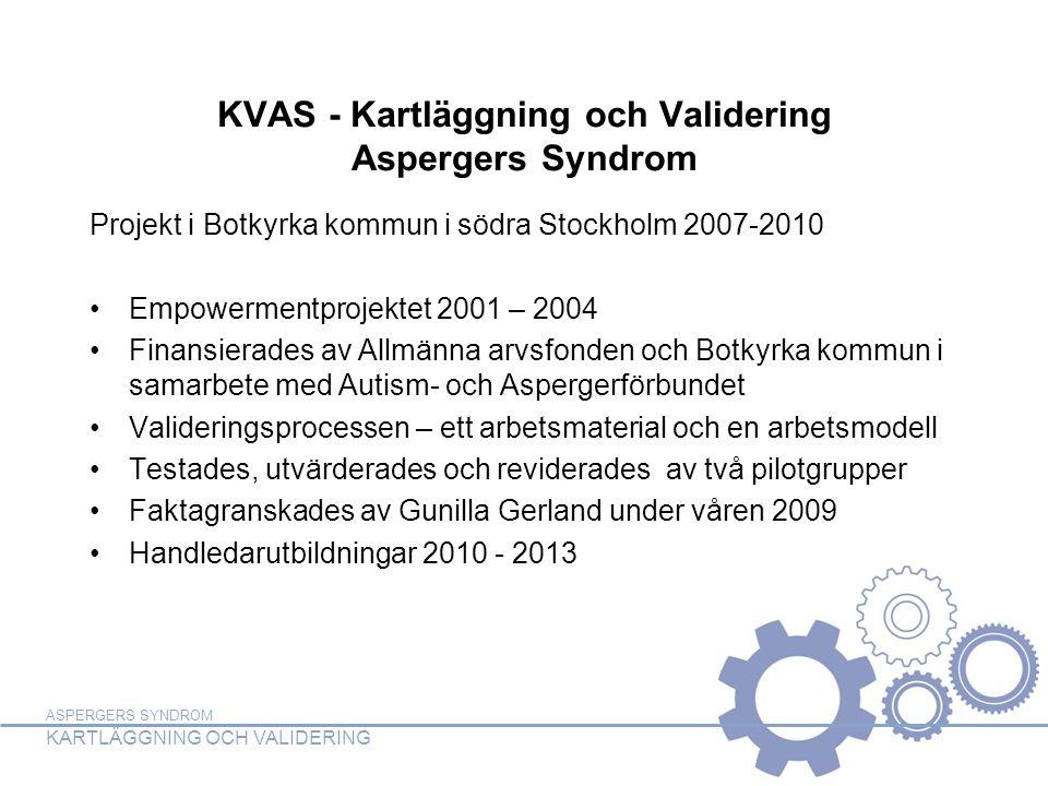 ASPERGERS SYNDROM KARTLÄGGNING OCH VALIDERING KVAS - Kartläggning och Validering Aspergers Syndrom Projekt i Botkyrka kommun i södra Stockholm 2007-20