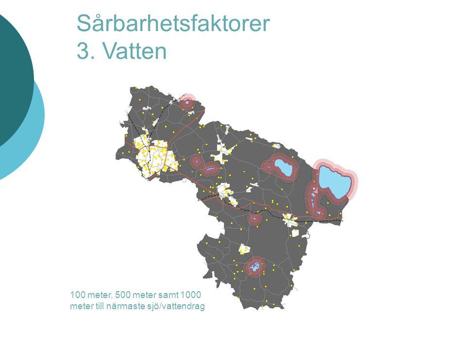 Sårbarhetsfaktorer 3. Vatten 100 meter, 500 meter samt 1000 meter till närmaste sjö/vattendrag