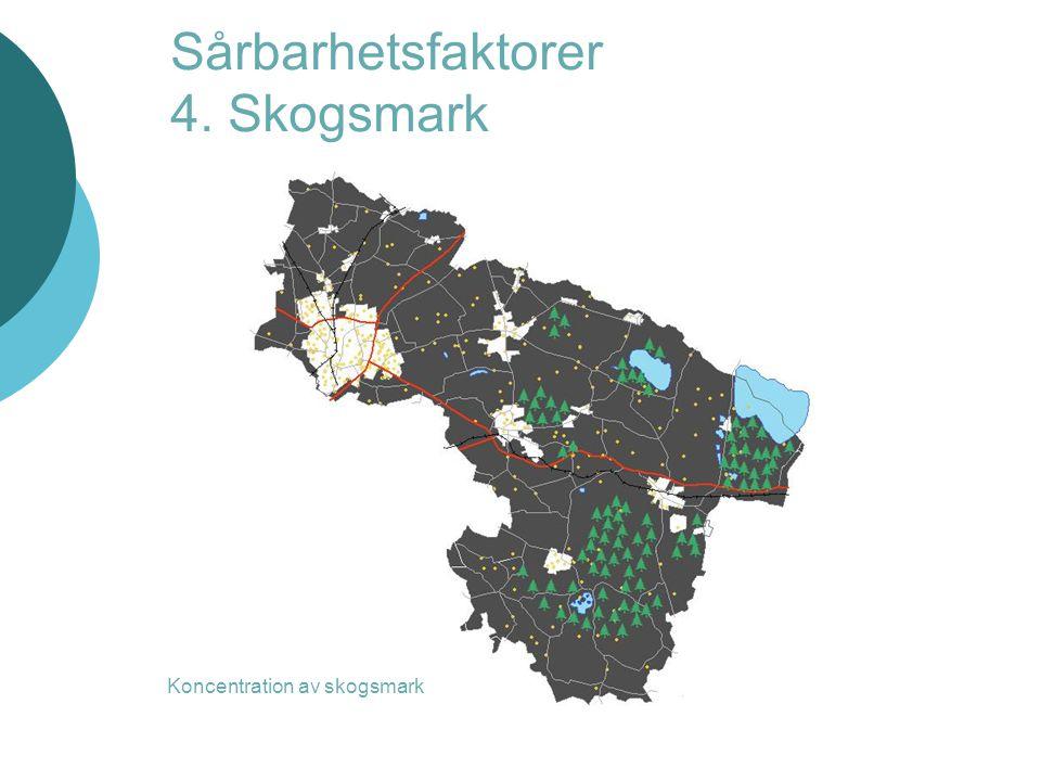Sårbarhetsfaktorer 4. Skogsmark Koncentration av skogsmark