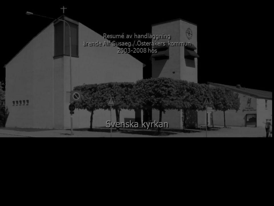 200320042005200620072008 Österåker Östra Ryds församling Kyrkans första ombudstillträde Kyrkans första ombudsfrånträde Kyrkans andra ombudstillträde Kyrkans skriftliga ombudsfullmakt Kyrkans skrivelse 2004-10-07 Resumé av handläggning ärende Alf Susaeg./.Österåkers kommun 2003-2008 hos Resumé av handläggning ärende Alf Susaeg./.Österåkers kommun 2003-2008 hos