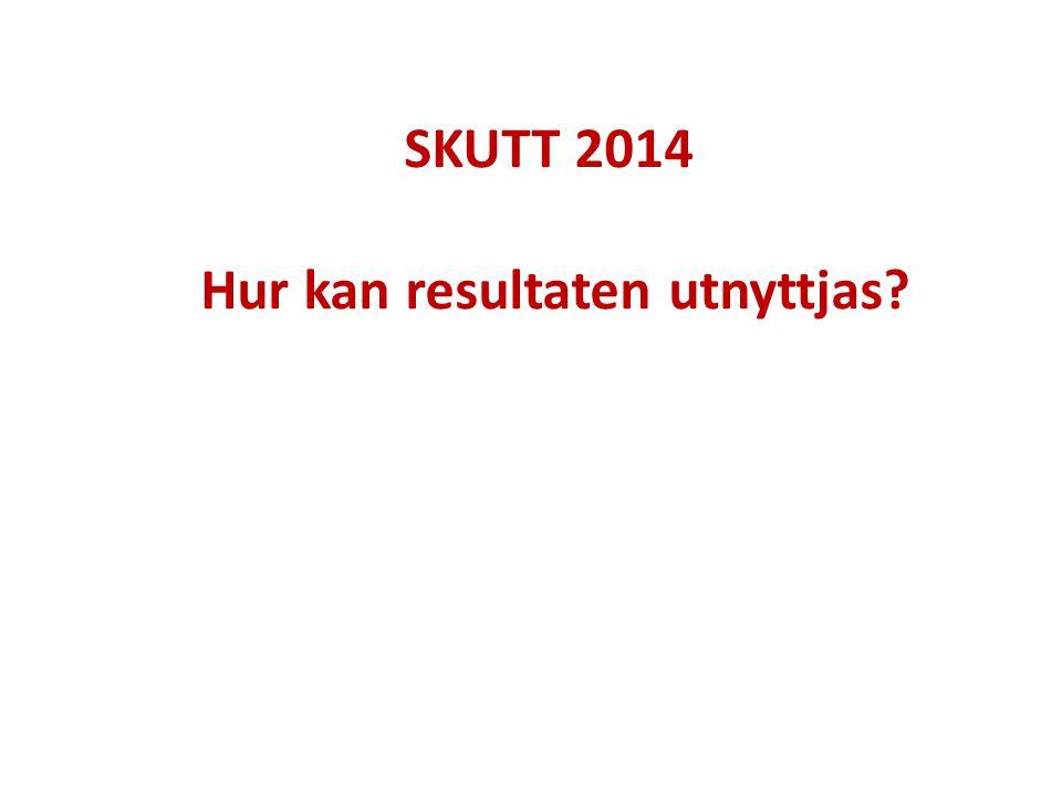 SKUTT 2014 Hur kan resultaten utnyttjas?