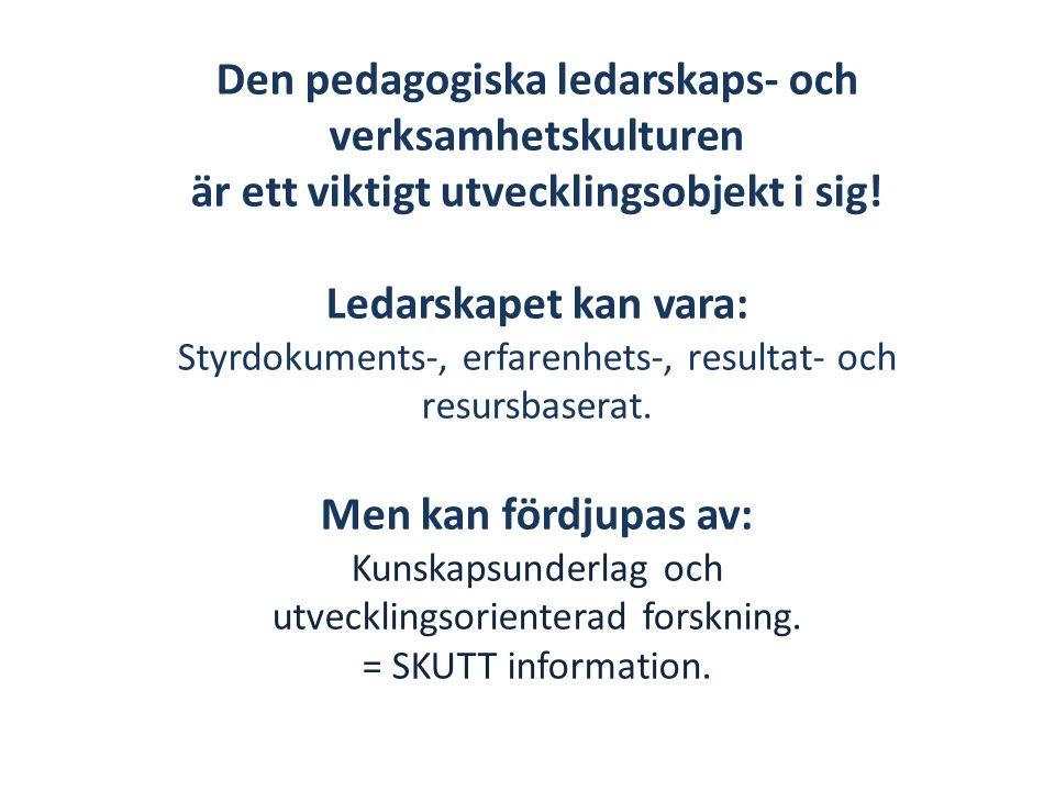Den pedagogiska ledarskaps- och verksamhetskulturen är ett viktigt utvecklingsobjekt i sig.