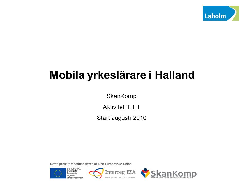 Mobila yrkeslärare i Halland SkanKomp Aktivitet 1.1.1 Start augusti 2010