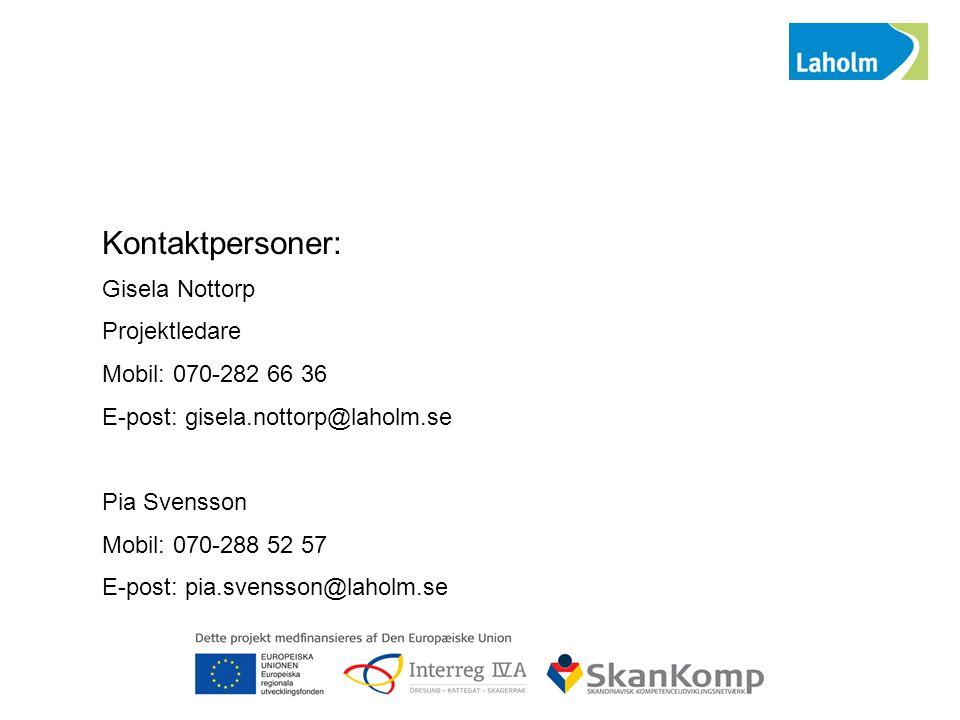 Kontaktpersoner: Gisela Nottorp Projektledare Mobil: 070-282 66 36 E-post: gisela.nottorp@laholm.se Pia Svensson Mobil: 070-288 52 57 E-post: pia.svensson@laholm.se