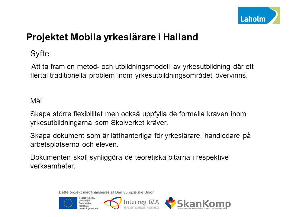 Projektet Mobila yrkeslärare i Halland Syfte Att ta fram en metod- och utbildningsmodell av yrkesutbildning där ett flertal traditionella problem inom