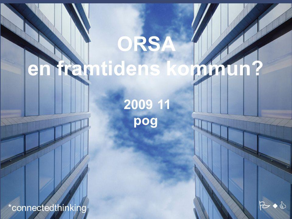 b ORSA en framtidens kommun 2009 11 pog *connectedthinking PwC