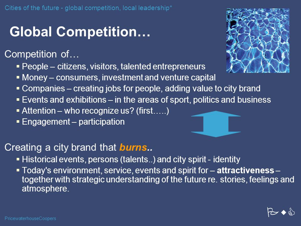 PricewaterhouseCoopers Global Competition… Competition of…  People – citizens, visitors, talented entrepreneurs  Money – consumers, investment and v