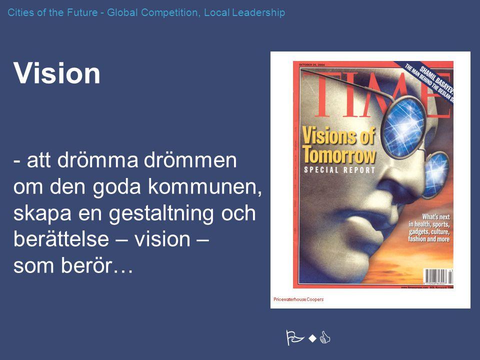 Vision - att drömma drömmen om den goda kommunen, skapa en gestaltning och berättelse – vision – som berör… Cities of the Future - Global Competition,