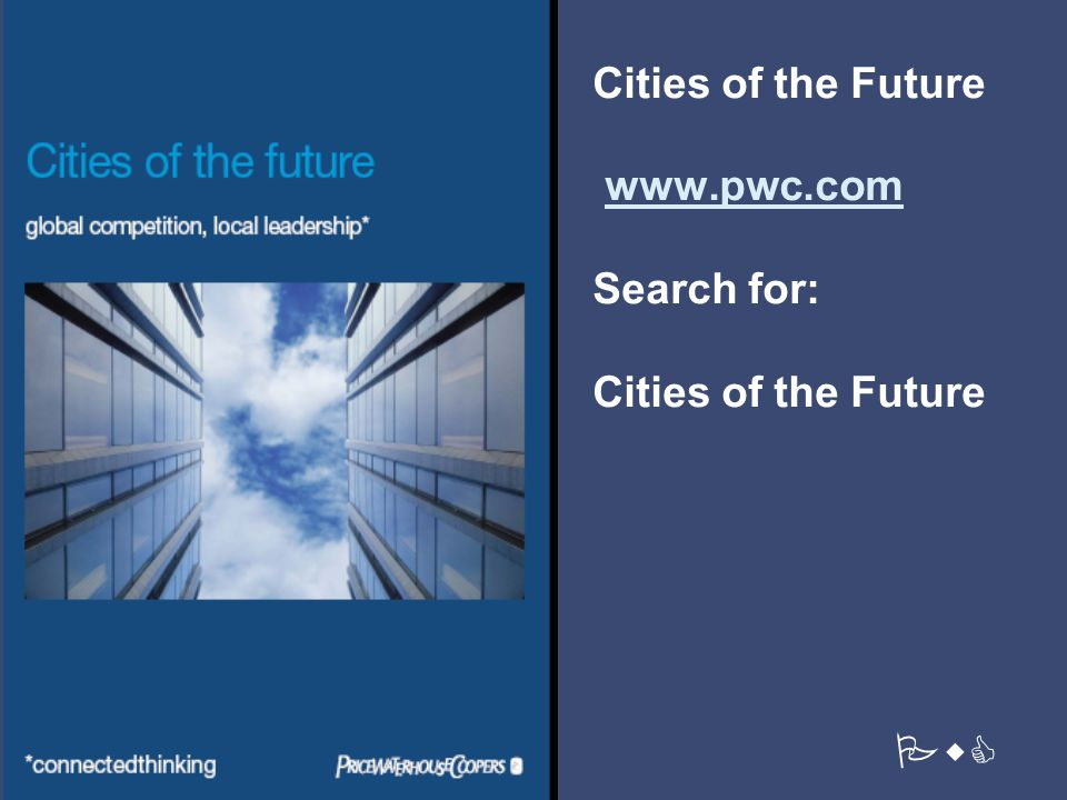 Cities of the Future www.pwc.com Search for: Cities of the Futurewww.pwc.com PwC