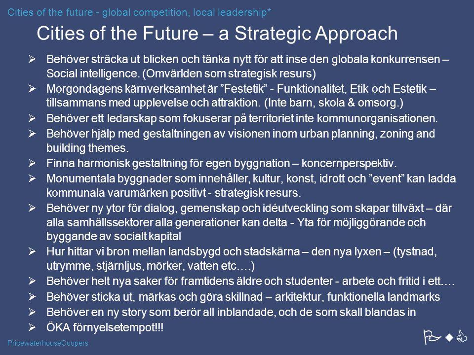 PricewaterhouseCoopers Cities of the Future – a Strategic Approach  Behöver sträcka ut blicken och tänka nytt för att inse den globala konkurrensen – Social intelligence.