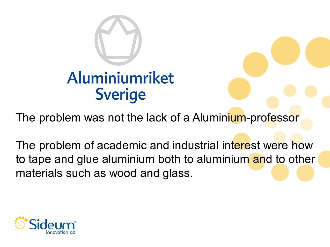 The problem was not the lack of a Aluminium-professor The problem of academic and industrial interest were how to tape and glue aluminium both to alum