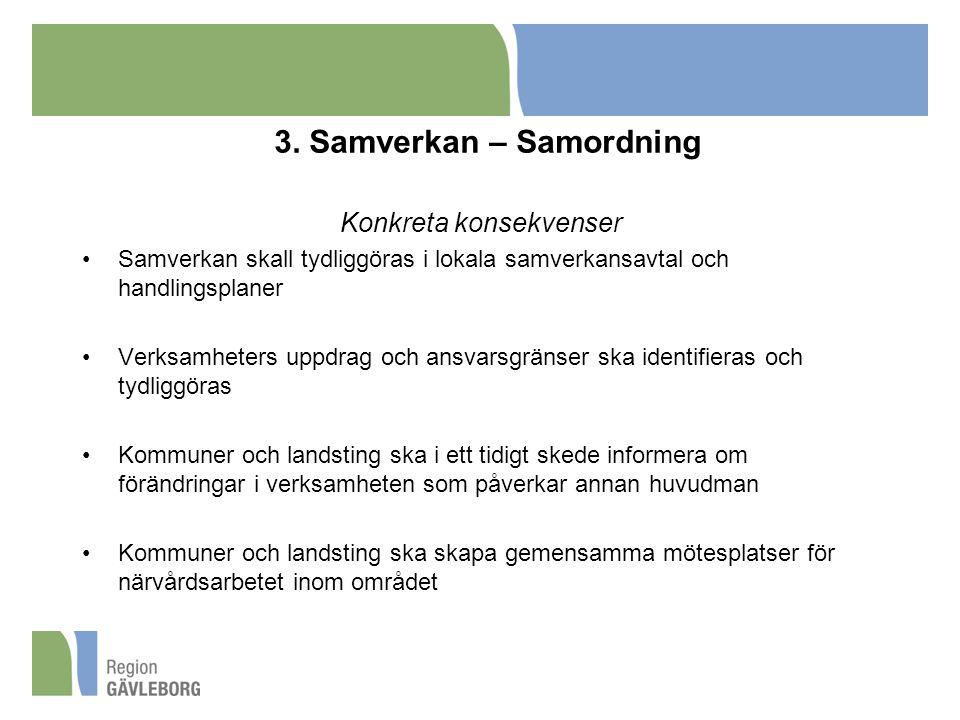3. Samverkan – Samordning Konkreta konsekvenser Samverkan skall tydliggöras i lokala samverkansavtal och handlingsplaner Verksamheters uppdrag och ans