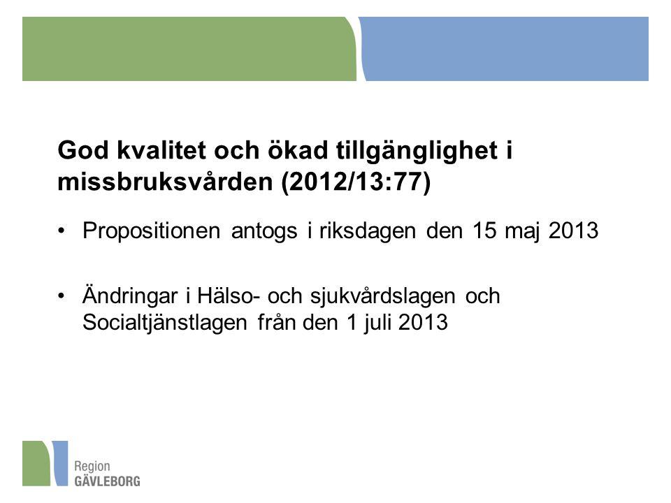 God kvalitet och ökad tillgänglighet i missbruksvården (2012/13:77) Propositionen antogs i riksdagen den 15 maj 2013 Ändringar i Hälso- och sjukvårdslagen och Socialtjänstlagen från den 1 juli 2013