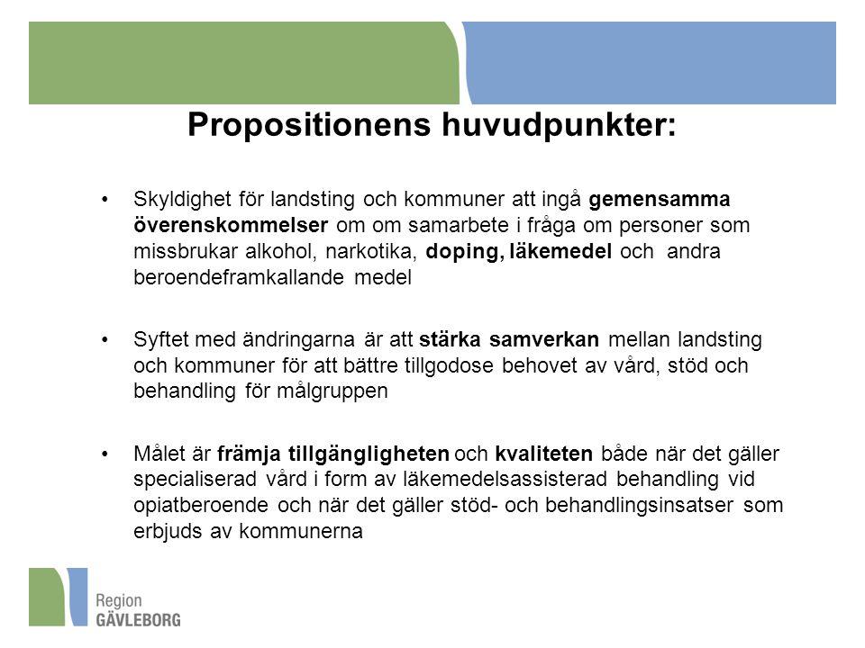 Propositionens huvudpunkter: Skyldighet för landsting och kommuner att ingå gemensamma överenskommelser om om samarbete i fråga om personer som missbrukar alkohol, narkotika, doping, läkemedel och andra beroendeframkallande medel Syftet med ändringarna är att stärka samverkan mellan landsting och kommuner för att bättre tillgodose behovet av vård, stöd och behandling för målgruppen Målet är främja tillgängligheten och kvaliteten både när det gäller specialiserad vård i form av läkemedelsassisterad behandling vid opiatberoende och när det gäller stöd- och behandlingsinsatser som erbjuds av kommunerna