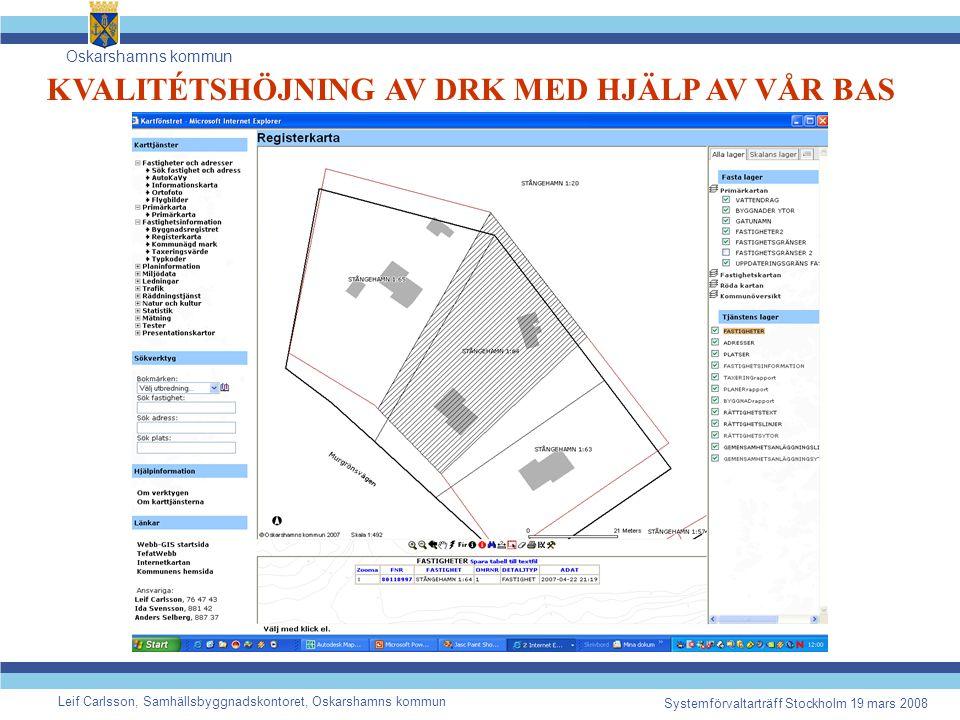 Oskarshamns kommun Leif Carlsson, Samhällsbyggnadskontoret, Oskarshamns kommun Systemförvaltarträff Stockholm 19 mars 2008 KVALITÉTSHÖJNING AV DRK MED HJÄLP AV VÅR BAS