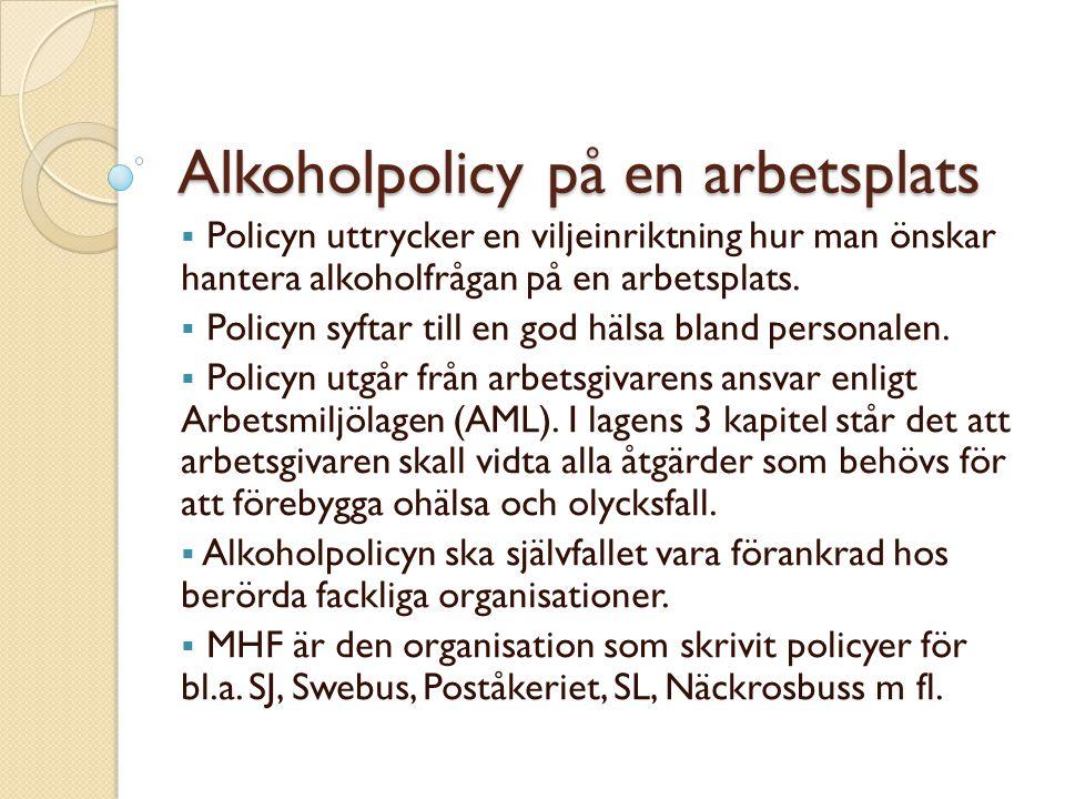 Alkoholpolicy på en arbetsplats  Policyn uttrycker en viljeinriktning hur man önskar hantera alkoholfrågan på en arbetsplats.