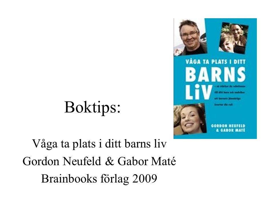 Boktips: Våga ta plats i ditt barns liv Gordon Neufeld & Gabor Maté Brainbooks förlag 2009