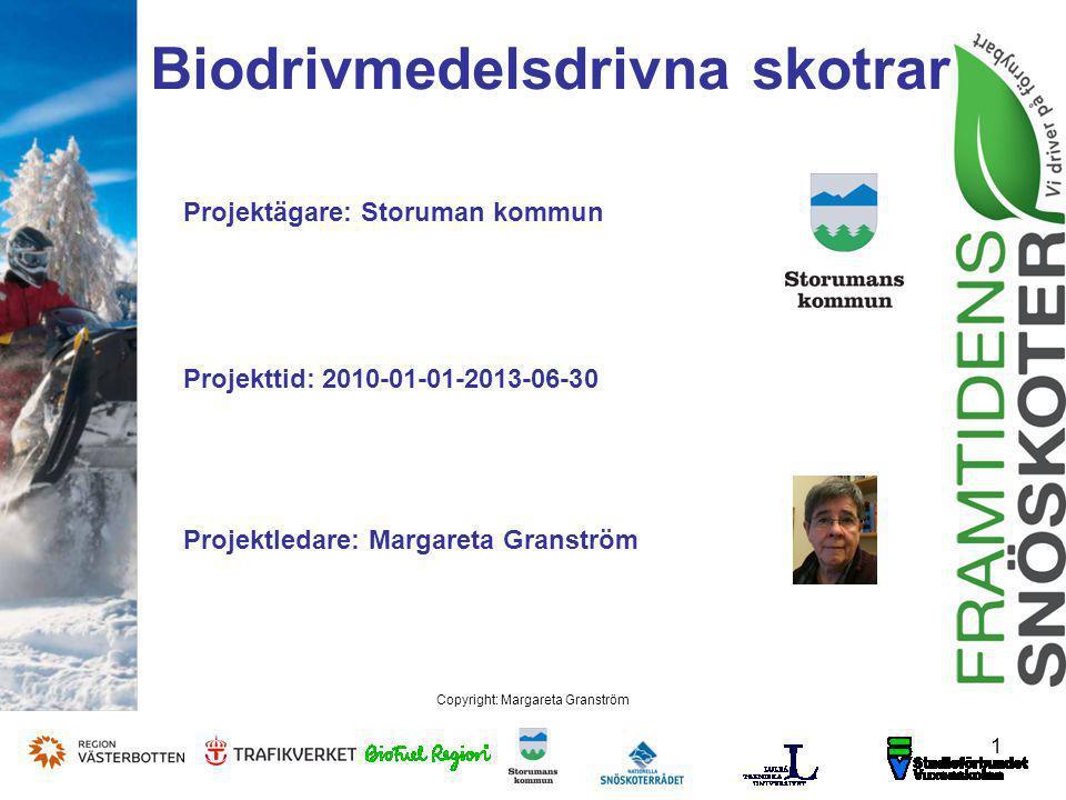 Biodrivmedelsdrivna skotrar 1 Copyright: Margareta Granström Projektägare: Storuman kommun Projekttid: 2010-01-01-2013-06-30 Projektledare: Margareta