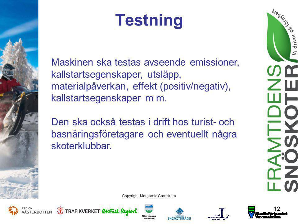 12 Copyright: Margareta Granström Maskinen ska testas avseende emissioner, kallstartsegenskaper, utsläpp, materialpåverkan, effekt (positiv/negativ),