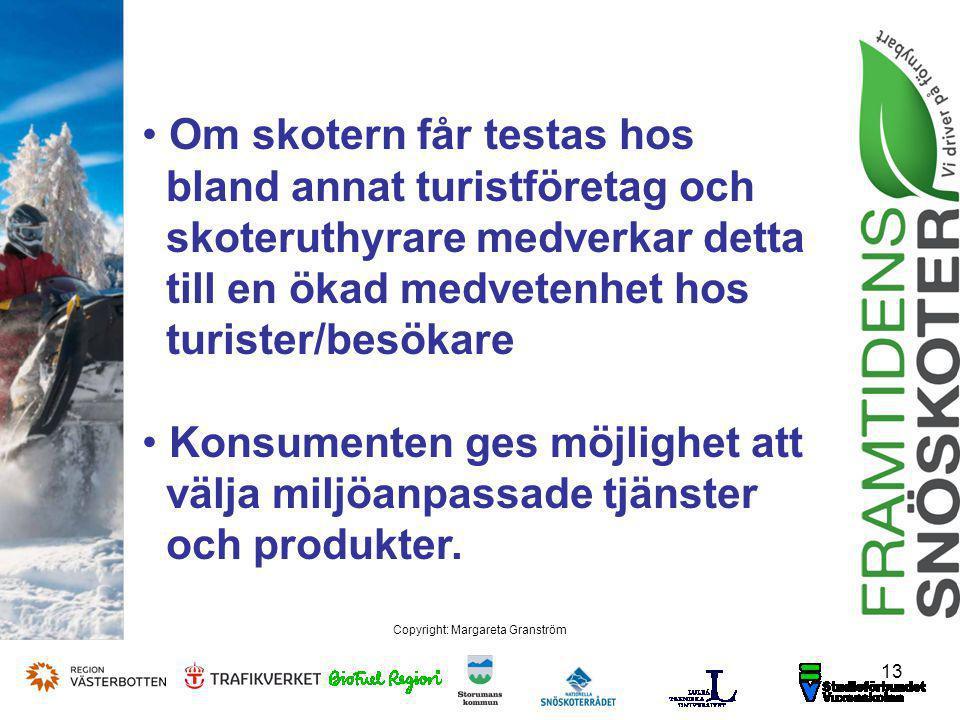Om skotern får testas hos bland annat turistföretag och skoteruthyrare medverkar detta till en ökad medvetenhet hos turister/besökare Konsumenten ges möjlighet att välja miljöanpassade tjänster och produkter.