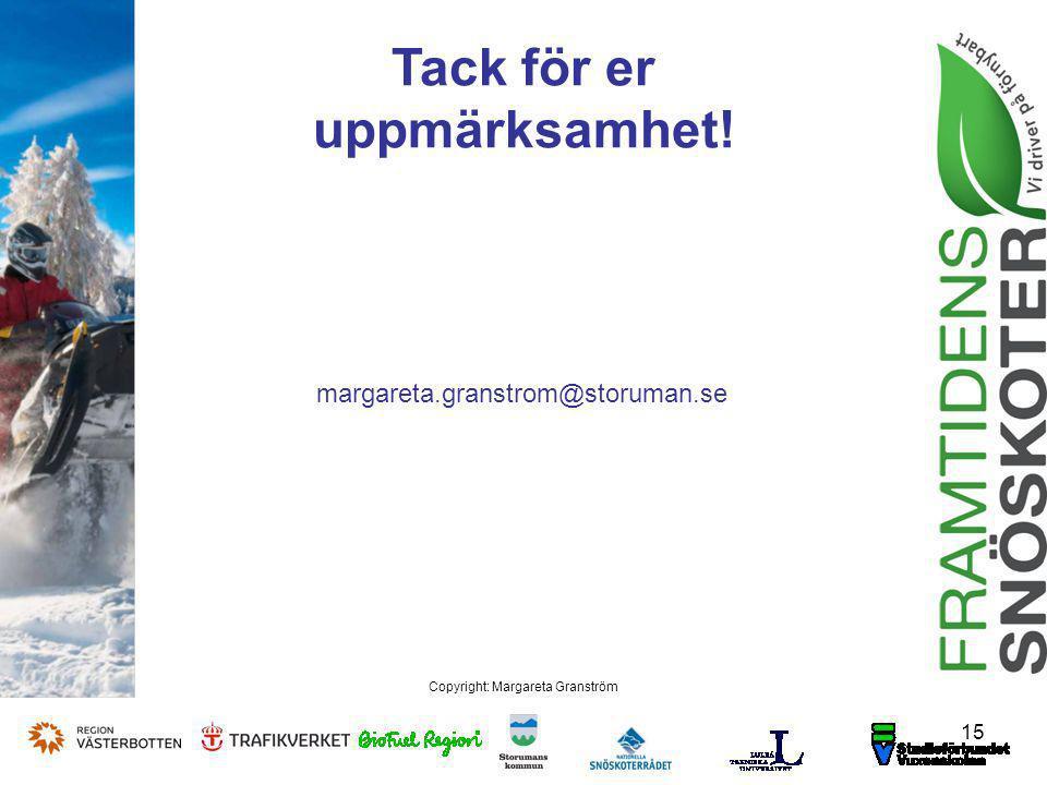 15 Copyright: Margareta Granström Tack för er uppmärksamhet! margareta.granstrom@storuman.se