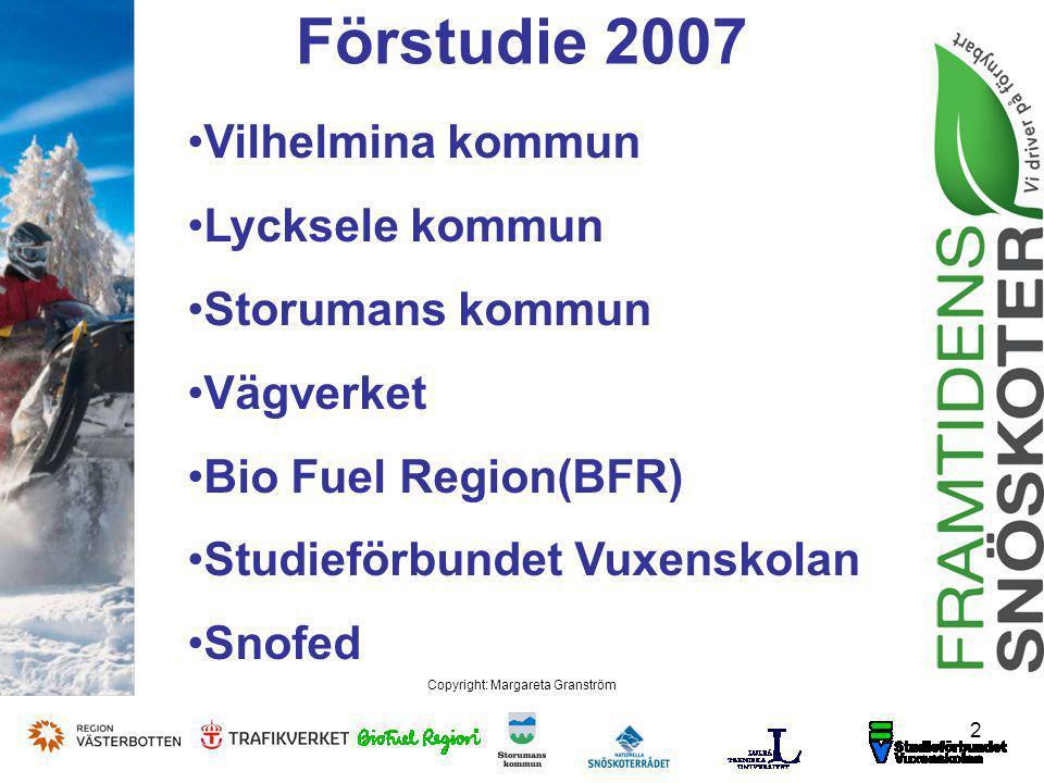 2 Copyright: Margareta Granström Förstudie 2007 Vilhelmina kommun Lycksele kommun Storumans kommun Vägverket Bio Fuel Region(BFR) Studieförbundet Vuxenskolan Snofed