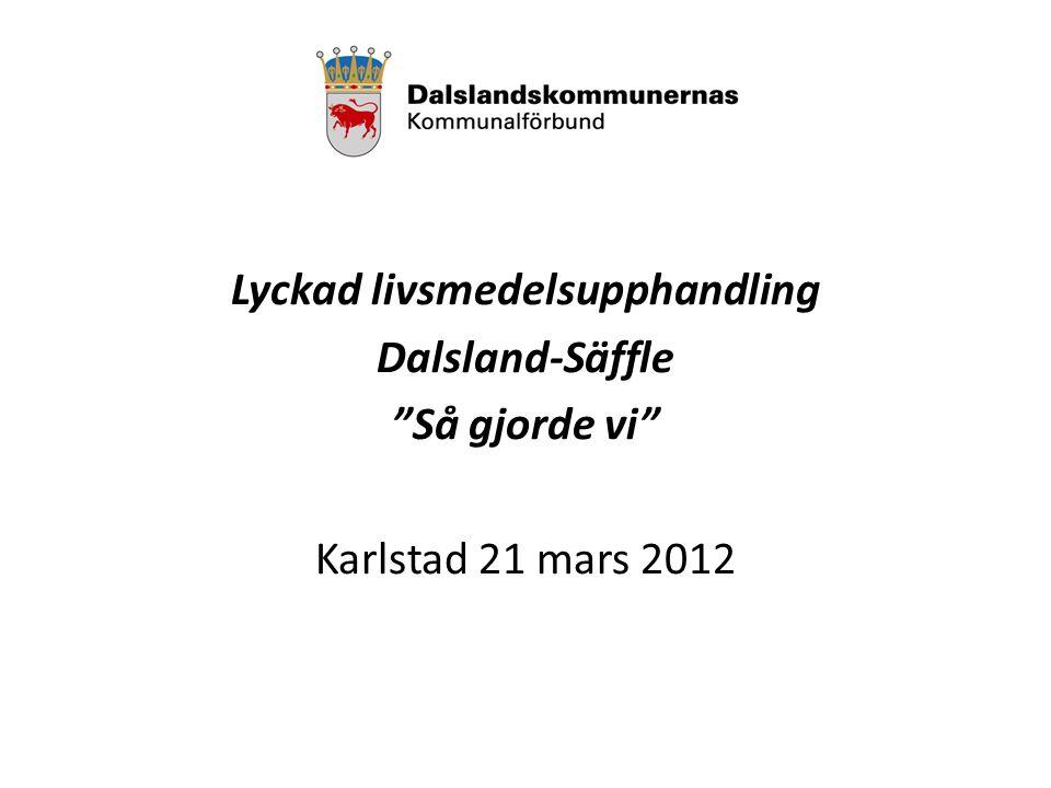 Lyckad livsmedelsupphandling Dalsland-Säffle Så gjorde vi Karlstad 21 mars 2012