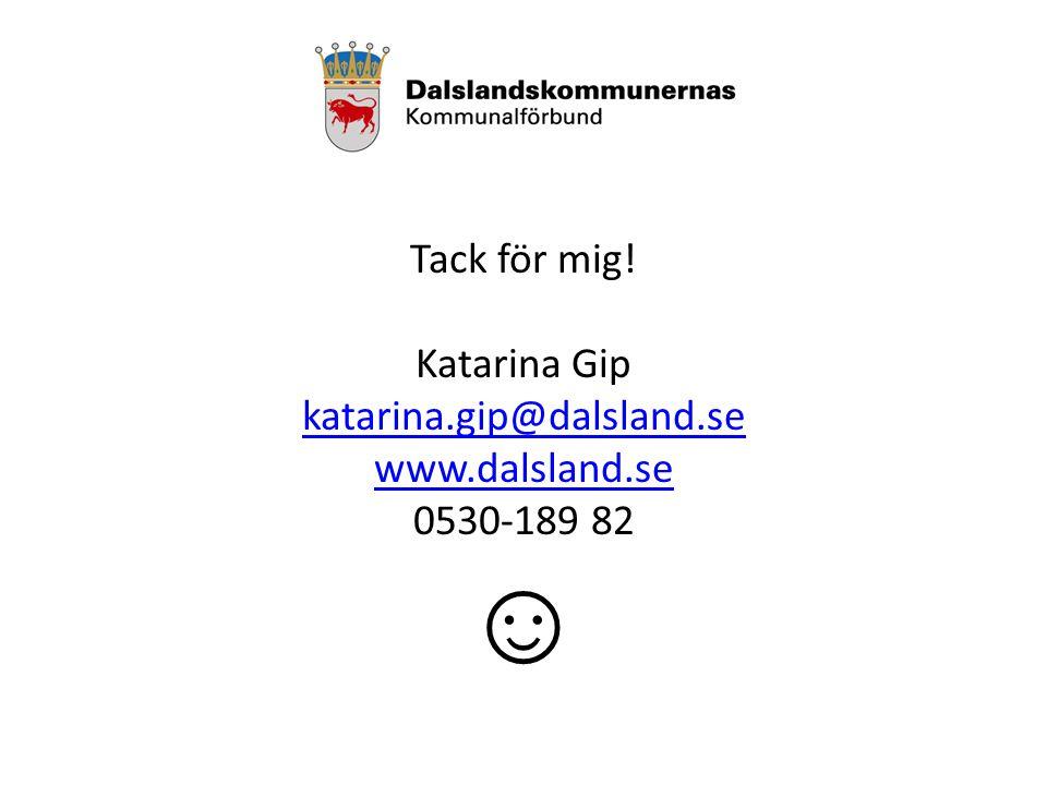 Tack för mig! Katarina Gip katarina.gip@dalsland.se www.dalsland.se 0530-189 82 ☺
