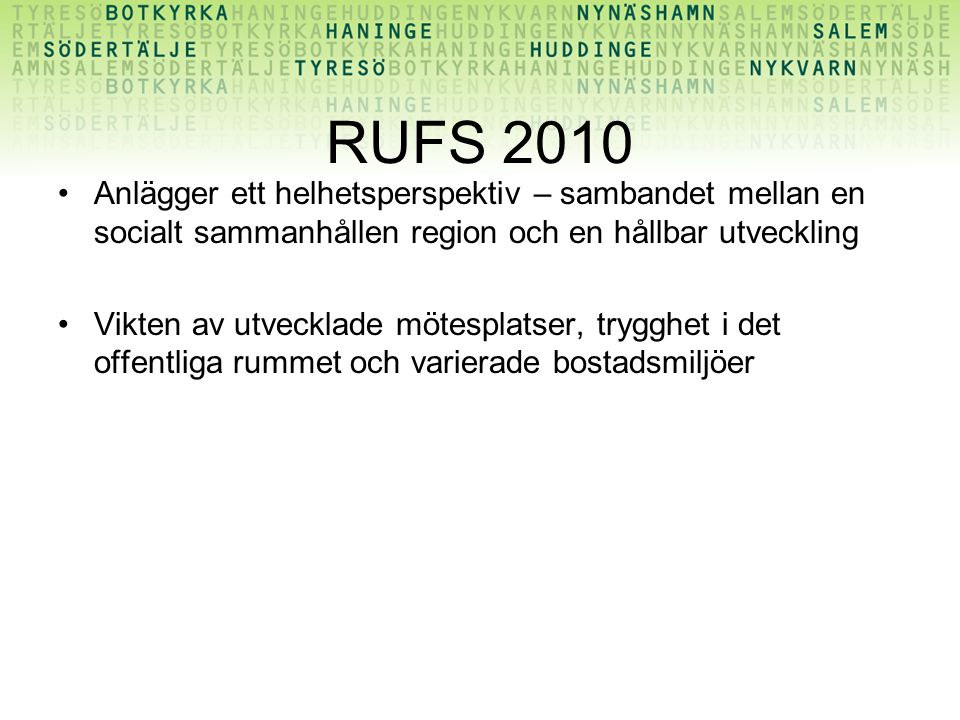 RUFS 2010 Anlägger ett helhetsperspektiv – sambandet mellan en socialt sammanhållen region och en hållbar utveckling Vikten av utvecklade mötesplatser, trygghet i det offentliga rummet och varierade bostadsmiljöer