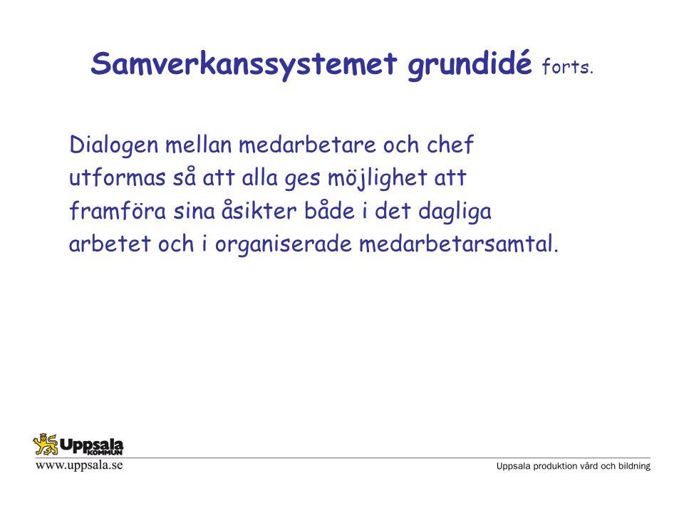 Samverkan i Uppsala kommun Syfte Underlätta samverkan mellan parterna Vara forum för dialog mellan arbetsgivaren och de fackliga företrädarna, meningen är att komma bort från MBL:s förhandlingsstruktur Öka medarbetarnas möjlighet till delaktighet
