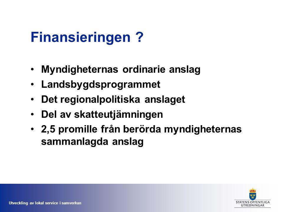 Utveckling av lokal service i samverkan Finansieringen ? Myndigheternas ordinarie anslag Landsbygdsprogrammet Det regionalpolitiska anslaget Del av sk