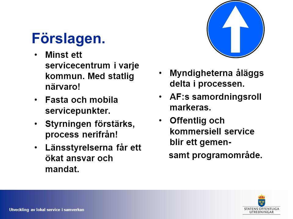 Utveckling av lokal service i samverkan Förslagen. Minst ett servicecentrum i varje kommun. Med statlig närvaro! Fasta och mobila servicepunkter. Styr