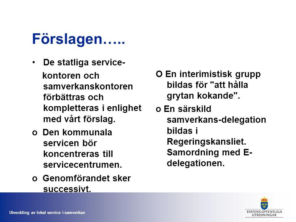 Utveckling av lokal service i samverkan Förslagen….. De statliga service- kontoren och samverkanskontoren förbättras och kompletteras i enlighet med v