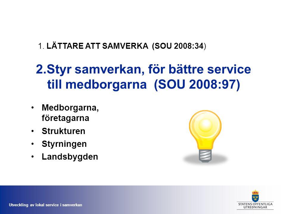 Utveckling av lokal service i samverkan 1. LÄTTARE ATT SAMVERKA (SOU 2008:34) 2.Styr samverkan, för bättre service till medborgarna (SOU 2008:97) Medb